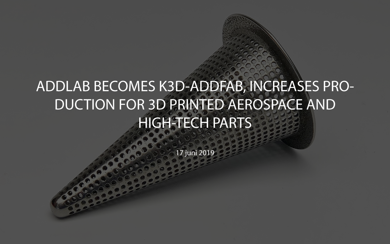 ADDLAB BECOMES K3D-ADDFAB, INCREASES PRODUCTION FOR 3D PRINTED AEROSPACE AND HIGH-TECH PARTS